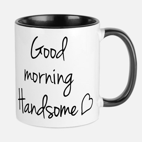 Good Morning Handsome Mug